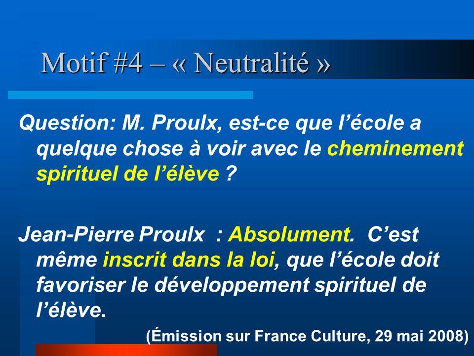 Motif #4 – « Neutralité » Question: M. Proulx, est-ce que lécole a quelque chose à voir avec le cheminement spirituel de lélève ? Jean-Pierre Proulx :