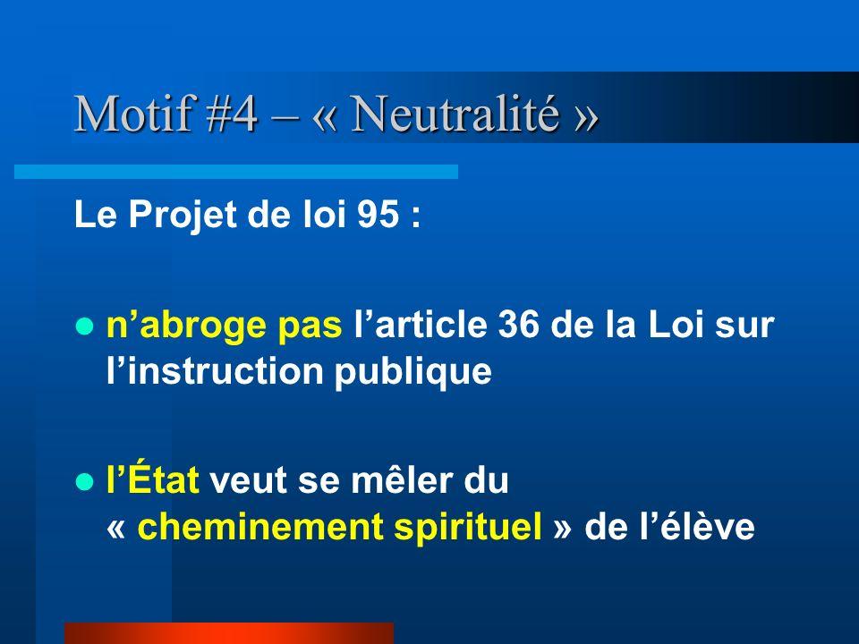 Motif #4 – « Neutralité » Le Projet de loi 95 : nabroge pas larticle 36 de la Loi sur linstruction publique lÉtat veut se mêler du « cheminement spiri