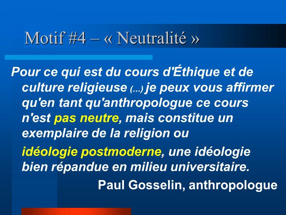 Motif #4 – « Neutralité » Pour ce qui est du cours d'Éthique et de culture religieuse (…) je peux vous affirmer qu'en tant qu'anthropologue ce cours n