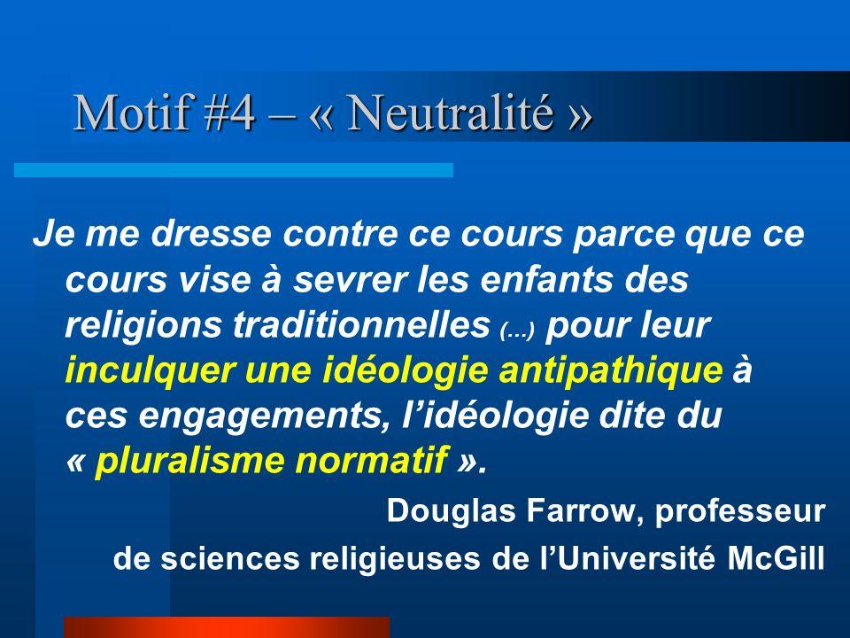 Motif #4 – « Neutralité » Je me dresse contre ce cours parce que ce cours vise à sevrer les enfants des religions traditionnelles (…) pour leur inculq