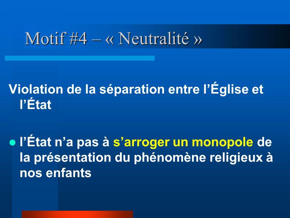 Motif #4 – « Neutralité » Violation de la séparation entre lÉglise et lÉtat lÉtat na pas à sarroger un monopole de la présentation du phénomène religi