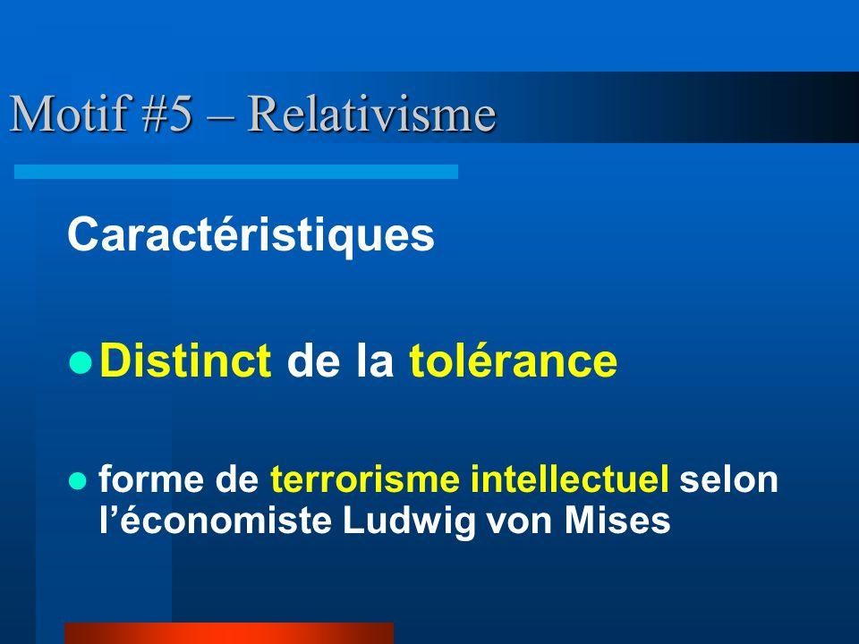Motif #5 – Relativisme Caractéristiques Distinct de la tolérance forme de terrorisme intellectuel selon léconomiste Ludwig von Mises