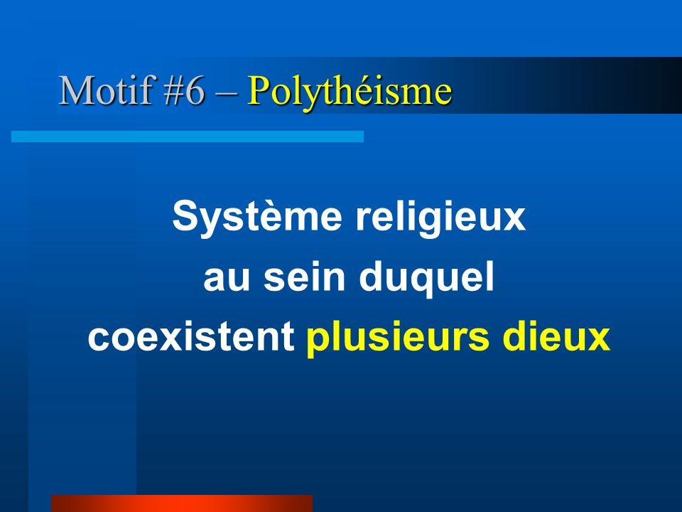 Motif #6 – Polythéisme Système religieux au sein duquel coexistent plusieurs dieux