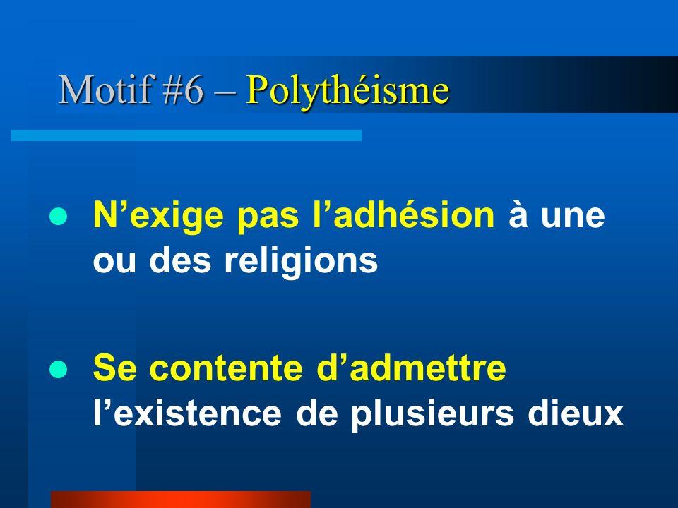 Motif #6 – Polythéisme Nexige pas ladhésion à une ou des religions Se contente dadmettre lexistence de plusieurs dieux