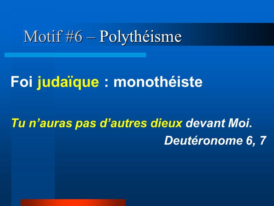 Foi judaïque : monothéiste Tu nauras pas dautres dieux devant Moi. Deutéronome 6, 7