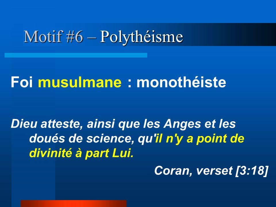 Motif #6 – Polythéisme Foi musulmane : monothéiste Dieu atteste, ainsi que les Anges et les doués de science, qu'il n'y a point de divinité à part Lui