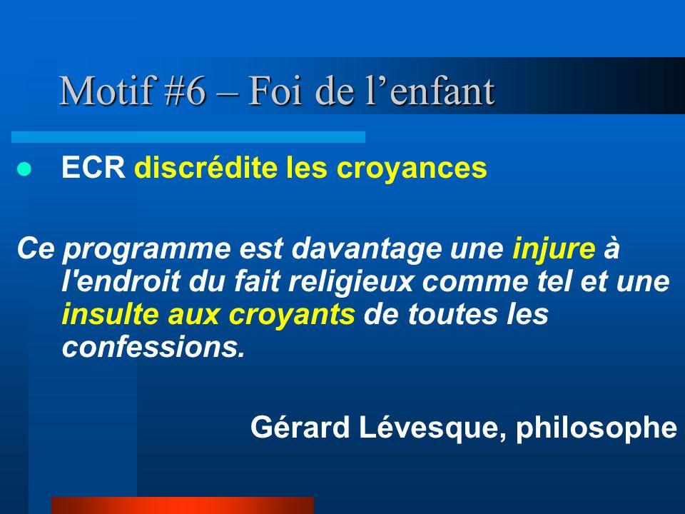 Motif #6 – Foi de lenfant ECR discrédite les croyances Ce programme est davantage une injure à l'endroit du fait religieux comme tel et une insulte au