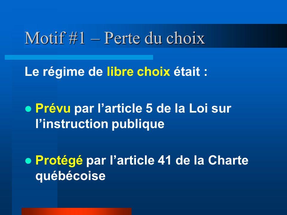 Motif #1 – Perte du choix Le régime de libre choix était : Prévu par larticle 5 de la Loi sur linstruction publique Protégé par larticle 41 de la Char