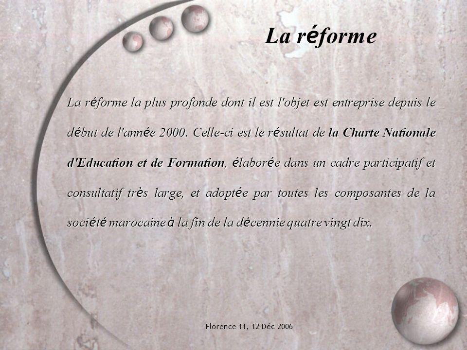 Florence 11, 12 Déc 2006 La r é forme La r é forme la plus profonde dont il est l objet est entreprise depuis le d é but de l ann é e 2000.