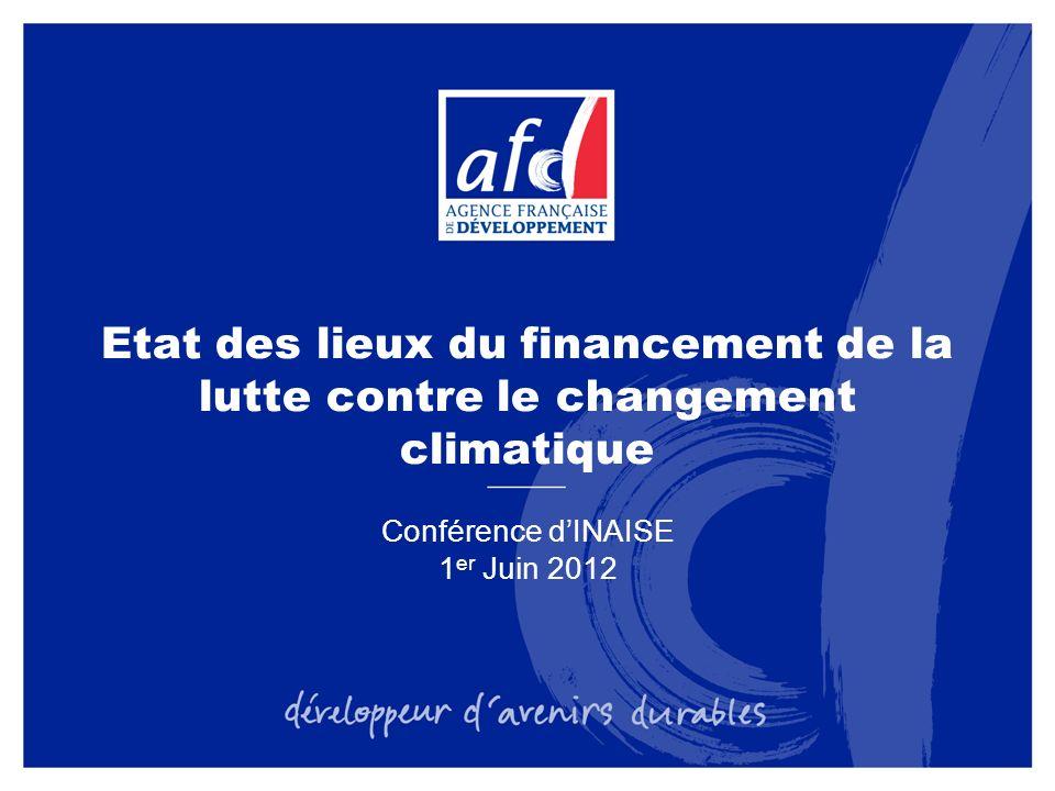 Etat des lieux du financement de la lutte contre le changement climatique Conférence dINAISE 1 er Juin 2012