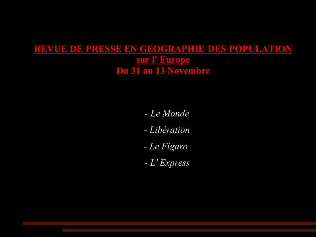 REVUE DE PRESSE EN GEOGRAPHIE DES POPULATION sur l Europe Du 31 au 13 Novembre - Le Monde - Libération - Le Figaro - L Express