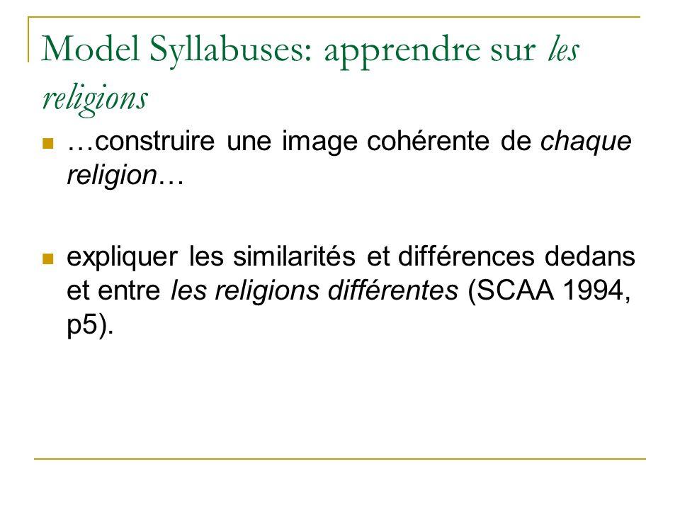 Model Syllabuses: apprendre sur les religions …construire une image cohérente de chaque religion… expliquer les similarités et différences dedans et entre les religions différentes (SCAA 1994, p5).