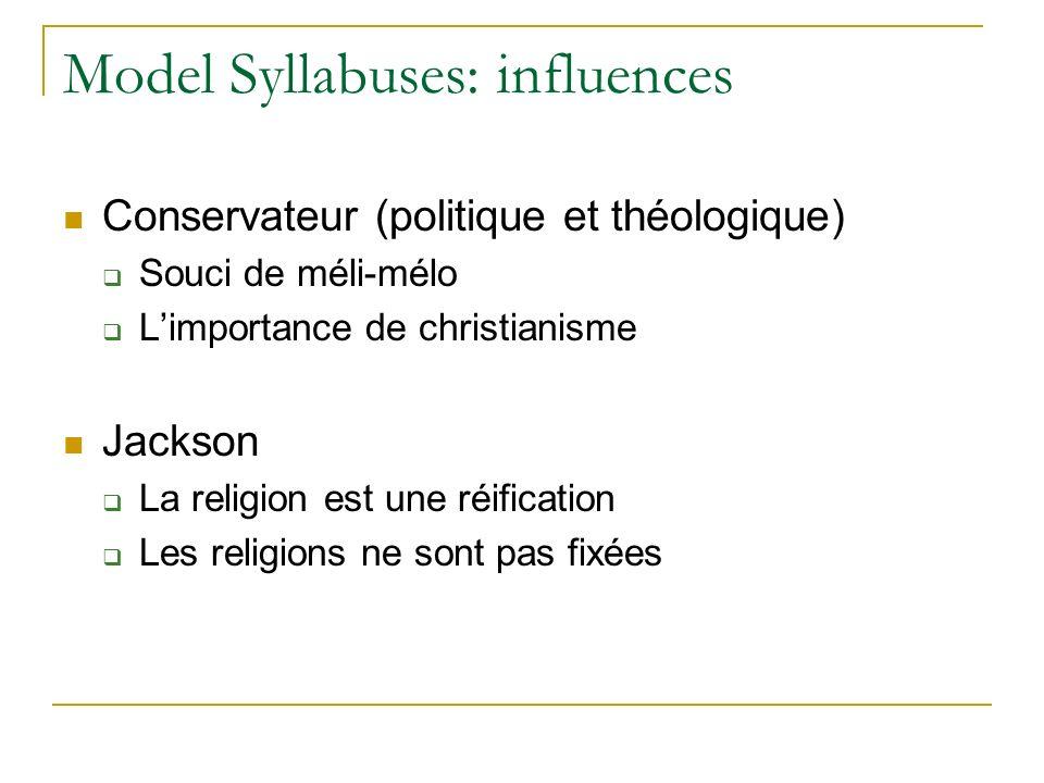Model Syllabuses: influences Conservateur (politique et théologique) Souci de méli-mélo Limportance de christianisme Jackson La religion est une réification Les religions ne sont pas fixées