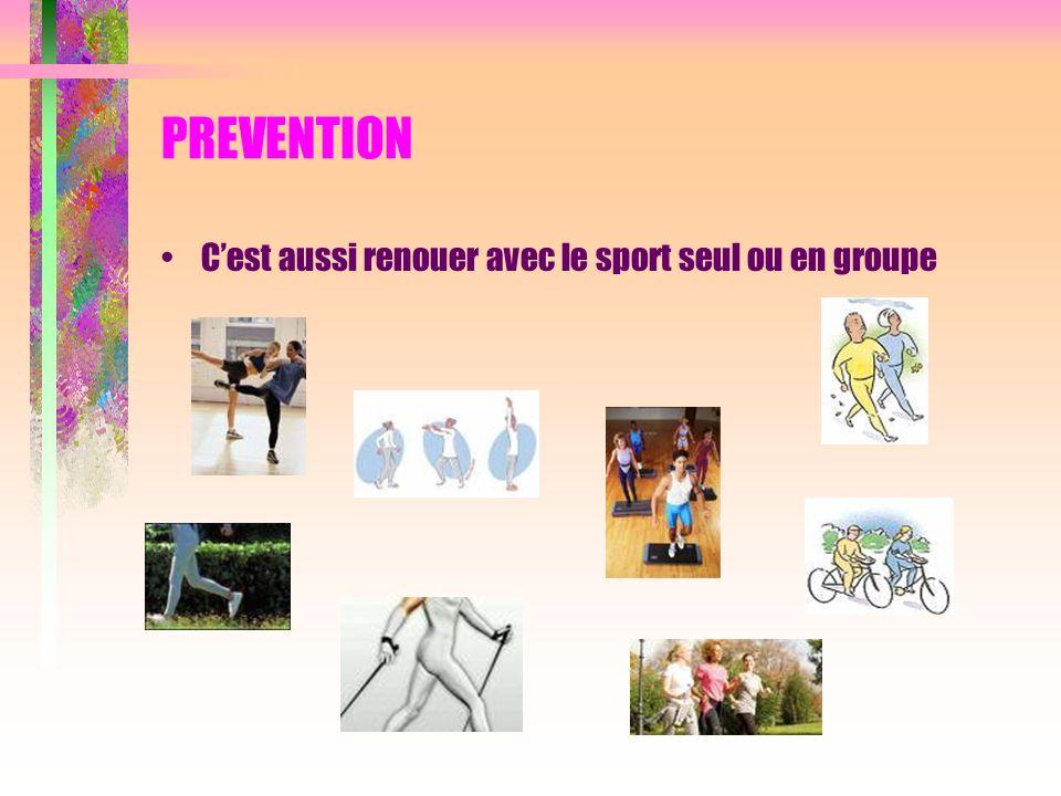 PREVENTION Cest aussi renouer avec le sport seul ou en groupe