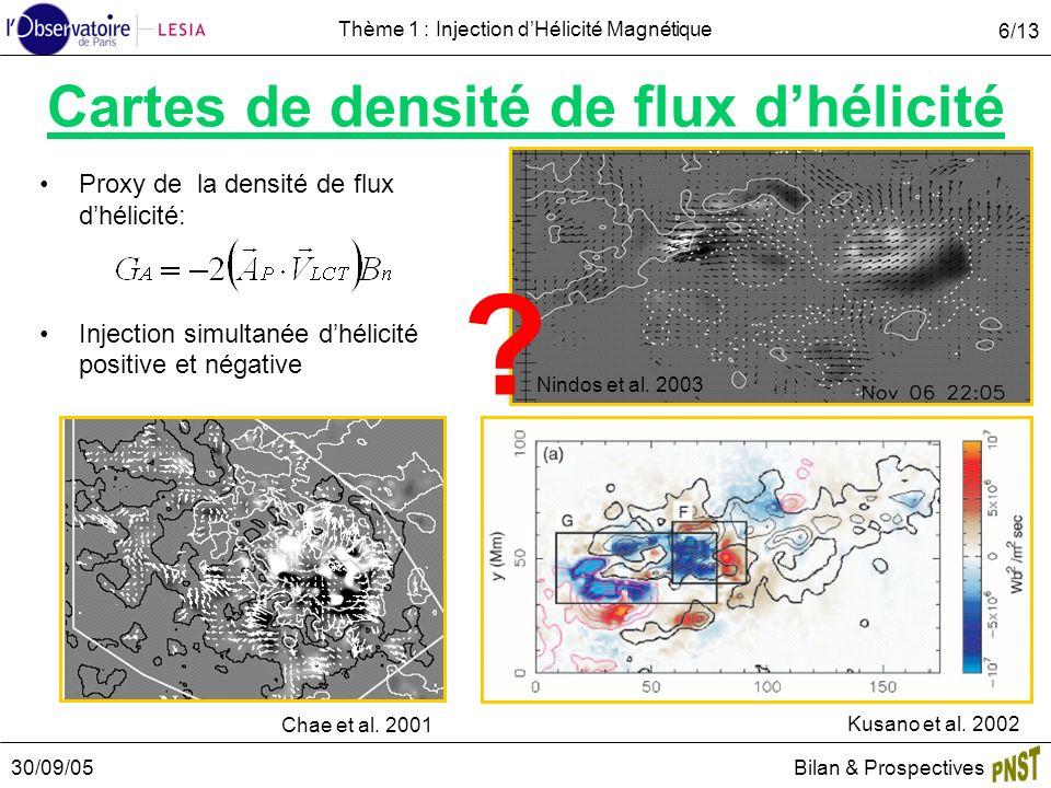 30/09/05Bilan & Prospectives 6/13 Thème 1 : Injection dHélicité Magnétique Cartes de densité de flux dhélicité Proxy de la densité de flux dhélicité: Injection simultanée dhélicité positive et négative Chae et al.