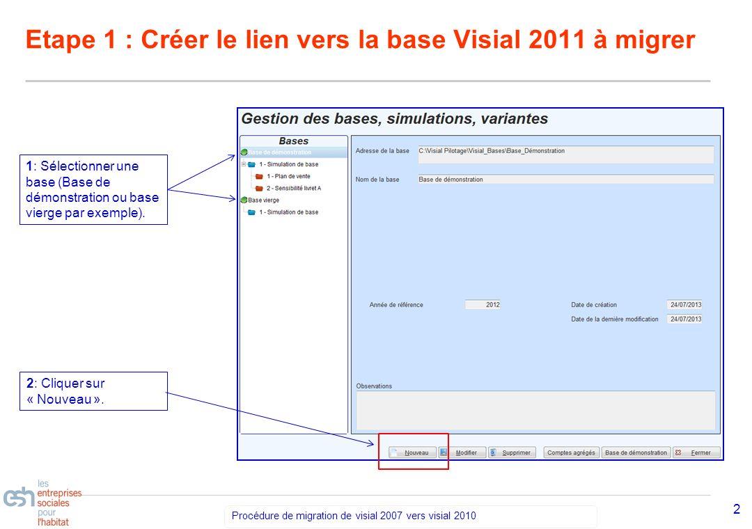 Séminaire Découverte VISIAL 2010 – réf kl Procédure de migration de visial 2007 vers visial 2010 3 Etape 1 : Créer le lien vers la base Visial 2011 à migrer 3: A laide de la loupe, sélectionner le répertoire.
