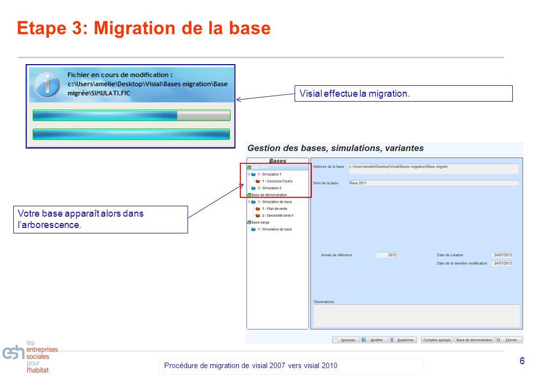 Séminaire Découverte VISIAL 2010 – réf kl Procédure de migration de visial 2007 vers visial 2010 6 Etape 3: Migration de la base Visial effectue la mi