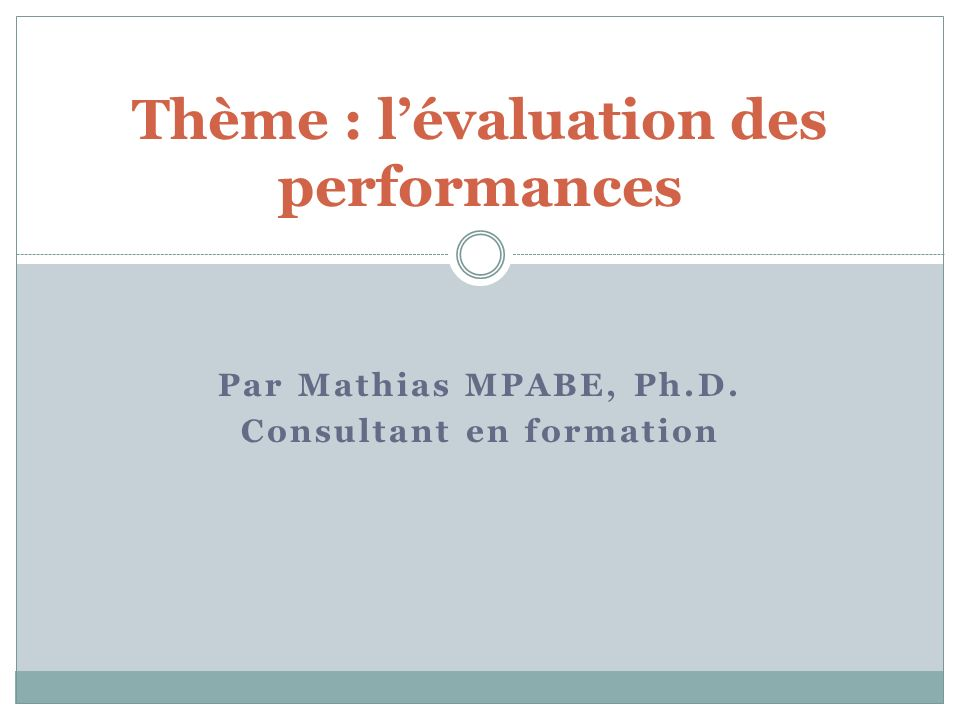 Par Mathias MPABE, Ph.D. Consultant en formation Thème : lévaluation des performances