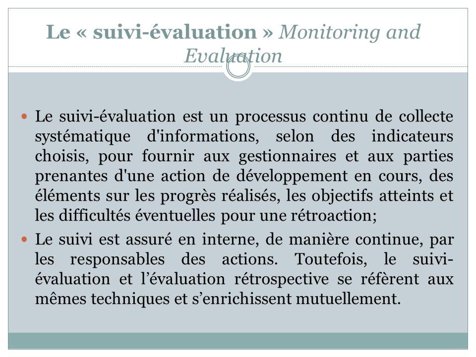 Le « suivi-évaluation » Monitoring and Evaluation Le suivi-évaluation est un processus continu de collecte systématique d'informations, selon des indi