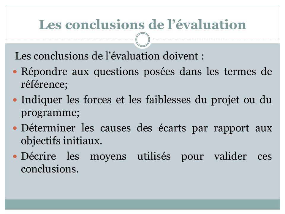 Les conclusions de lévaluation Les conclusions de lévaluation doivent : Répondre aux questions posées dans les termes de référence; Indiquer les force