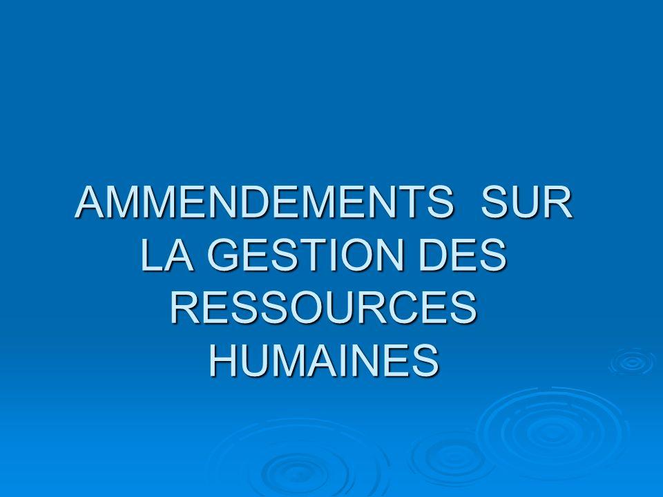 AMMENDEMENTS SUR LA GESTION DES RESSOURCES HUMAINES