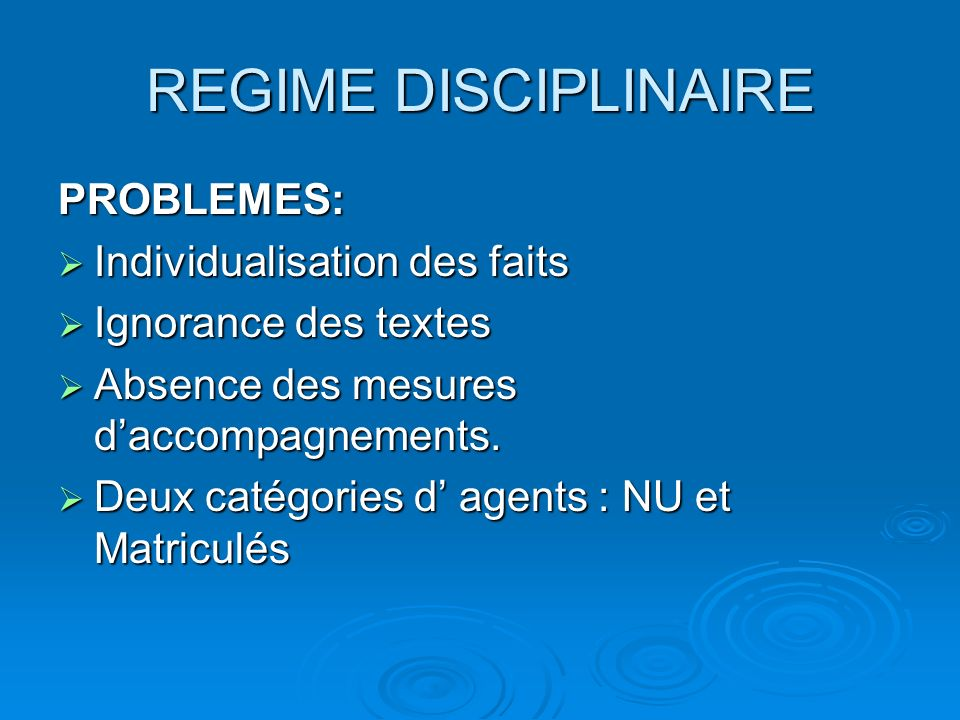 REGIME DISCIPLINAIRE PROBLEMES: Individualisation des faits Individualisation des faits Ignorance des textes Ignorance des textes Absence des mesures daccompagnements.