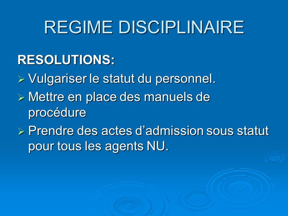 REGIME DISCIPLINAIRE RESOLUTIONS: Vulgariser le statut du personnel. Vulgariser le statut du personnel. Mettre en place des manuels de procédure Mettr