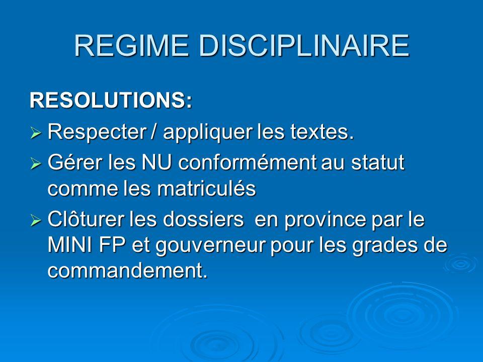 REGIME DISCIPLINAIRE RESOLUTIONS: Respecter / appliquer les textes. Respecter / appliquer les textes. Gérer les NU conformément au statut comme les ma