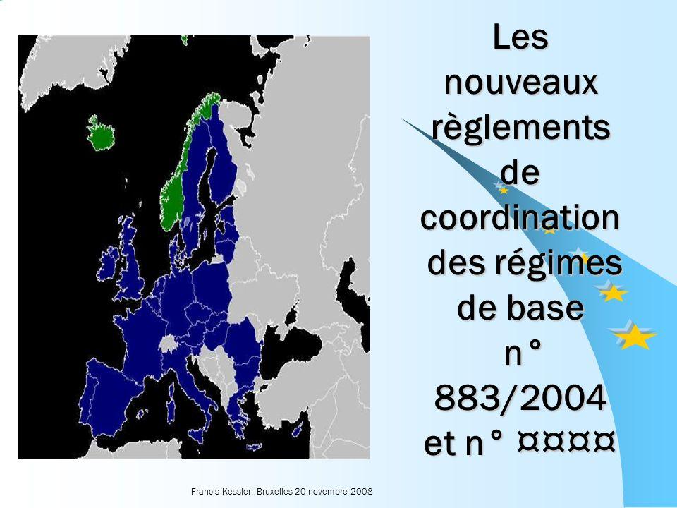Francis Kessler, Bruxelles 20 novembre 2008 Les nouveaux règlements de coordination des régimes de base n° 883/2004 et n° ¤¤¤¤