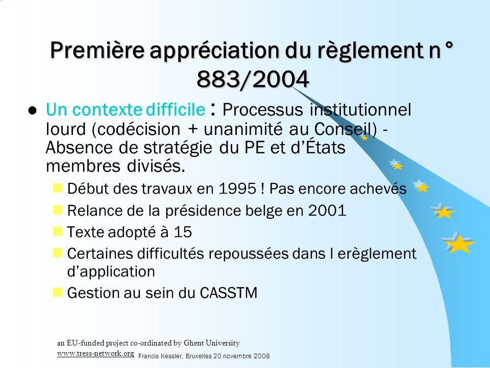 Francis Kessler, Bruxelles 20 novembre 2008 Première appréciation du règlement n° 883/2004 Un contexte difficile : Processus institutionnel lourd (codécision + unanimité au Conseil) - Absence de stratégie du PE et dÉtats membres divisés.