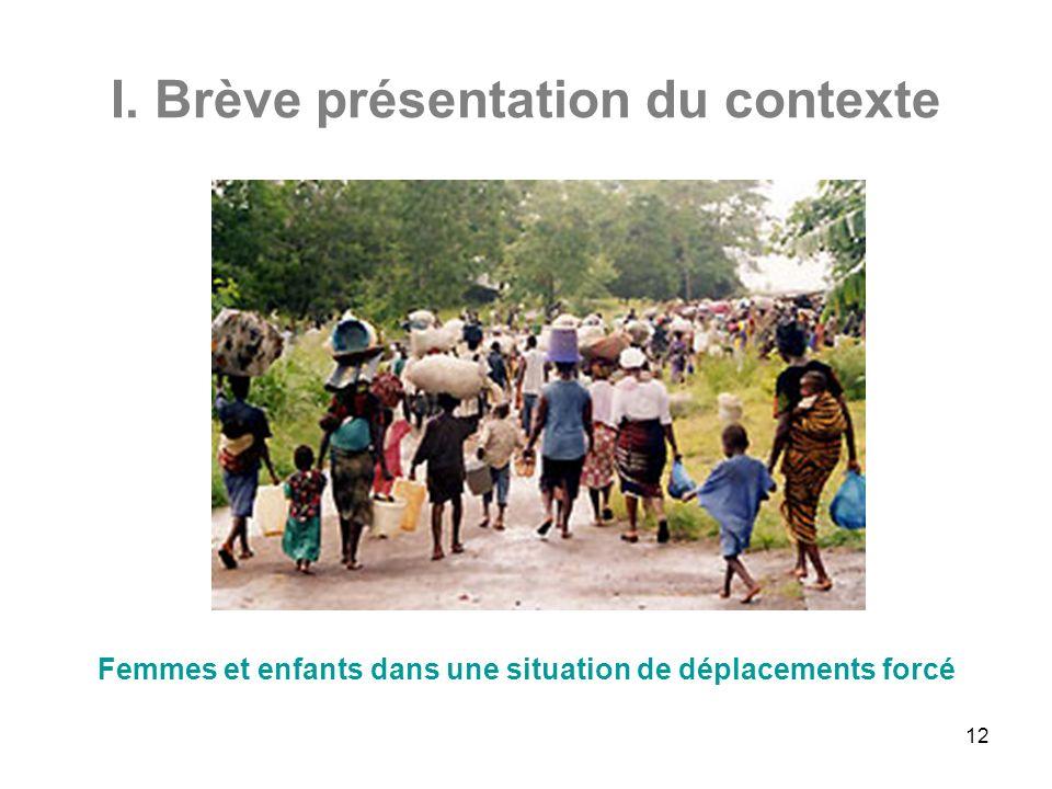12 I. Brève présentation du contexte Femmes et enfants dans une situation de déplacements forcé