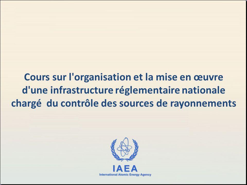 Cours sur l organisation et la mise en œuvre d une infrastructure réglementaire nationale chargé du contrôle des sources de rayonnements