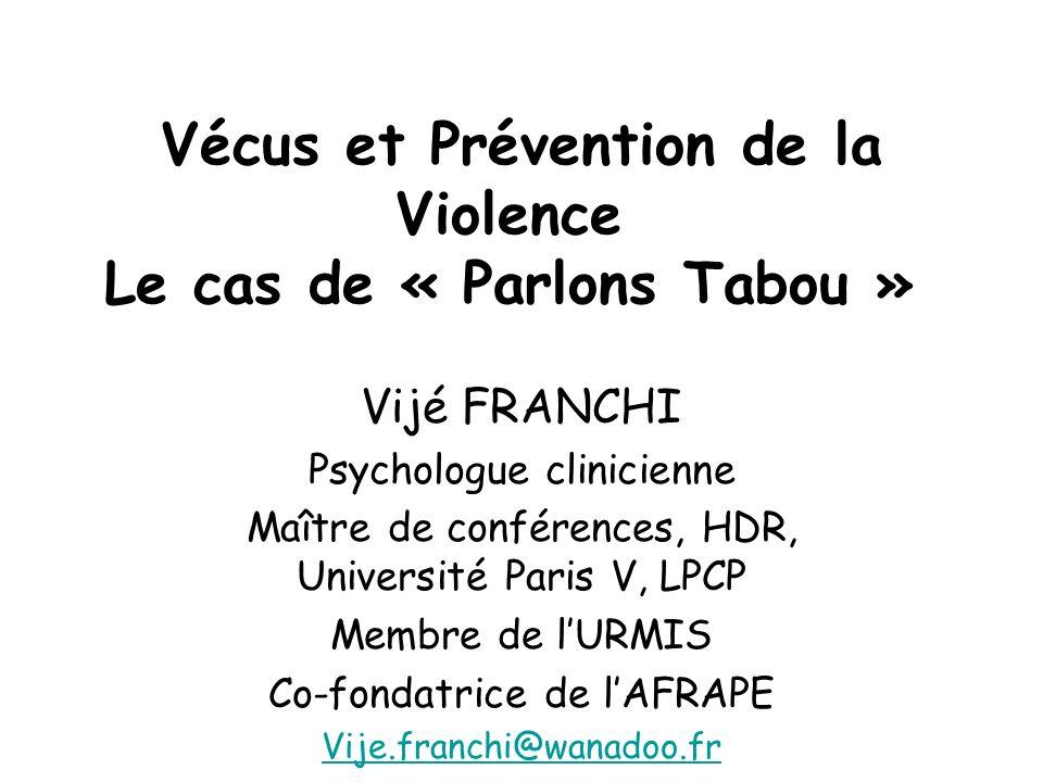 Vécus et Prévention de la Violence Le cas de « Parlons Tabou » Vijé FRANCHI Psychologue clinicienne Maître de conférences, HDR, Université Paris V, LP