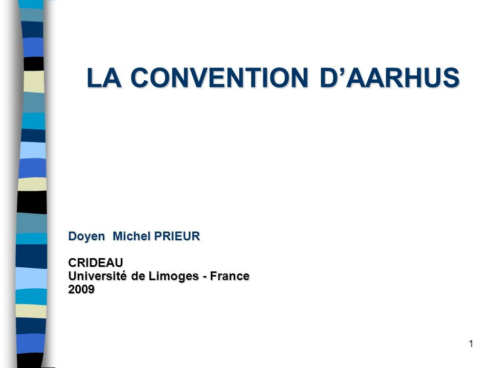 1 LA CONVENTION DAARHUS Doyen Michel PRIEUR CRIDEAU Université de Limoges - France 2009