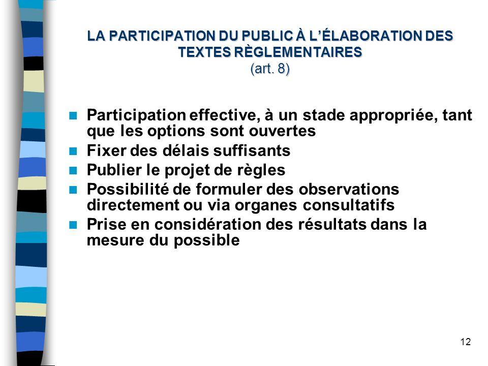 12 LA PARTICIPATION DU PUBLIC À LÉLABORATION DES TEXTES RÈGLEMENTAIRES (art. 8) Participation effective, à un stade appropriée, tant que les options s