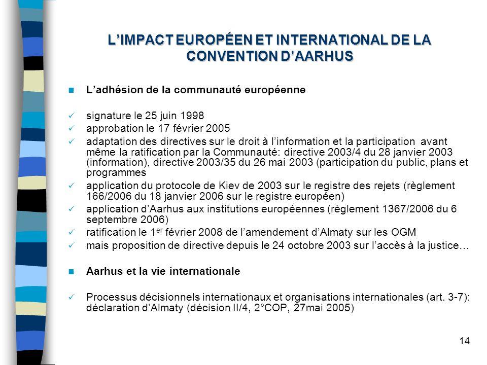14 Ladhésion de la communauté européenne signature le 25 juin 1998 approbation le 17 février 2005 adaptation des directives sur le droit à linformatio