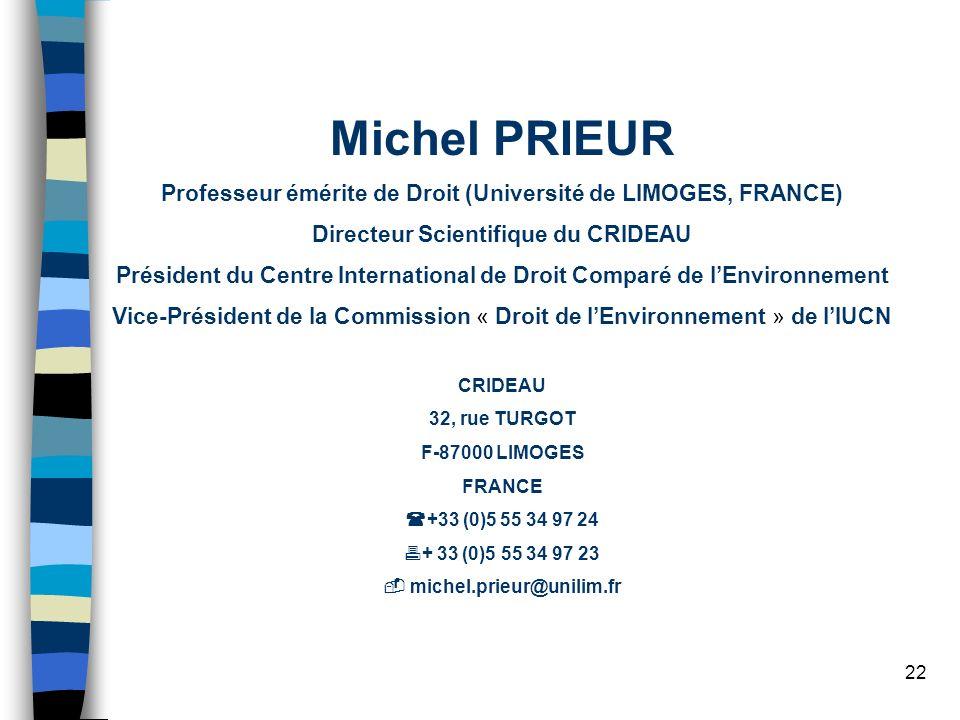 22 Michel PRIEUR Professeur émérite de Droit (Université de LIMOGES, FRANCE) Directeur Scientifique du CRIDEAU Président du Centre International de Dr