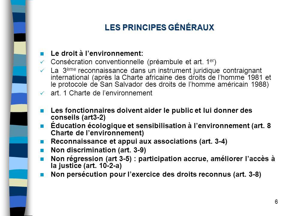 6 LES PRINCIPES GÉNÉRAUX Le droit à lenvironnement: Consécration conventionnelle (préambule et art. 1 er ) La 3 ème reconnaissance dans un instrument