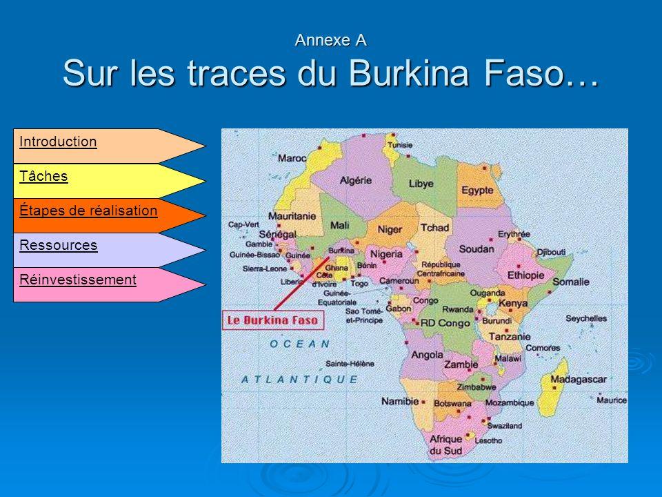 Annexe A Sur les traces du Burkina Faso… Introduction Étapes de réalisation Tâches Ressources Réinvestissement