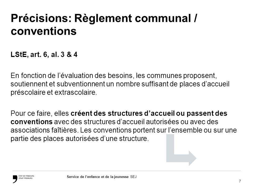 7 Service de lenfance et de la jeunesse SEJ Précisions: Règlement communal / conventions LStE, art.