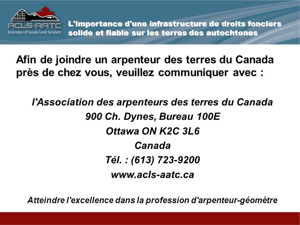 L importance d une infrastructure de droits fonciers solide et fiable sur les terres des autochtones Afin de joindre un arpenteur des terres du Canada près de chez vous, veuillez communiquer avec : l Association des arpenteurs des terres du Canada 900 Ch.