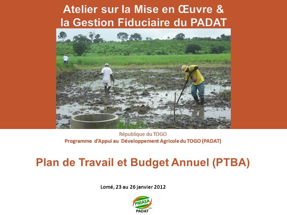 Plan de Travail et Budget Annuel (PTBA) République du TOGO Programme dAppui au Développement Agricole du TOGO (PADAT) Lomé, 23 au 26 janvier 2012