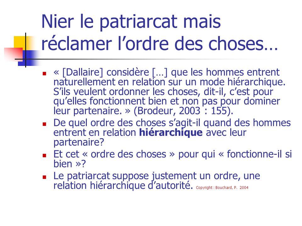 Nier le patriarcat mais réclamer lordre des choses… « [Dallaire] considère […] que les hommes entrent naturellement en relation sur un mode hiérarchiq