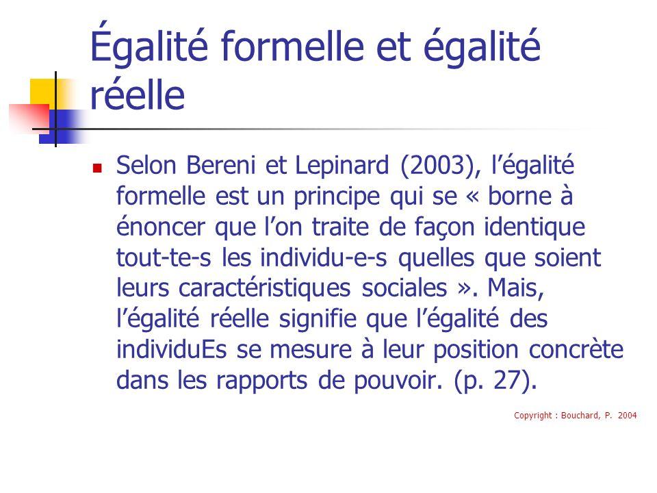 Égalité formelle et égalité réelle Selon Bereni et Lepinard (2003), légalité formelle est un principe qui se « borne à énoncer que lon traite de façon identique tout-te-s les individu-e-s quelles que soient leurs caractéristiques sociales ».