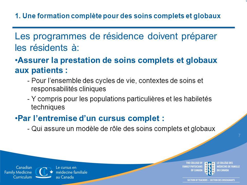 1. Une formation complète pour des soins complets et globaux Les programmes de résidence doivent préparer les résidents à: Assurer la prestation de so