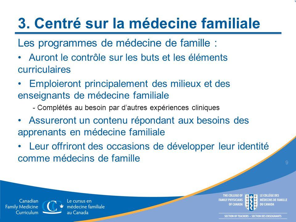 3. Centré sur la médecine familiale Les programmes de médecine de famille : Auront le contrôle sur les buts et les éléments curriculaires Emploieront