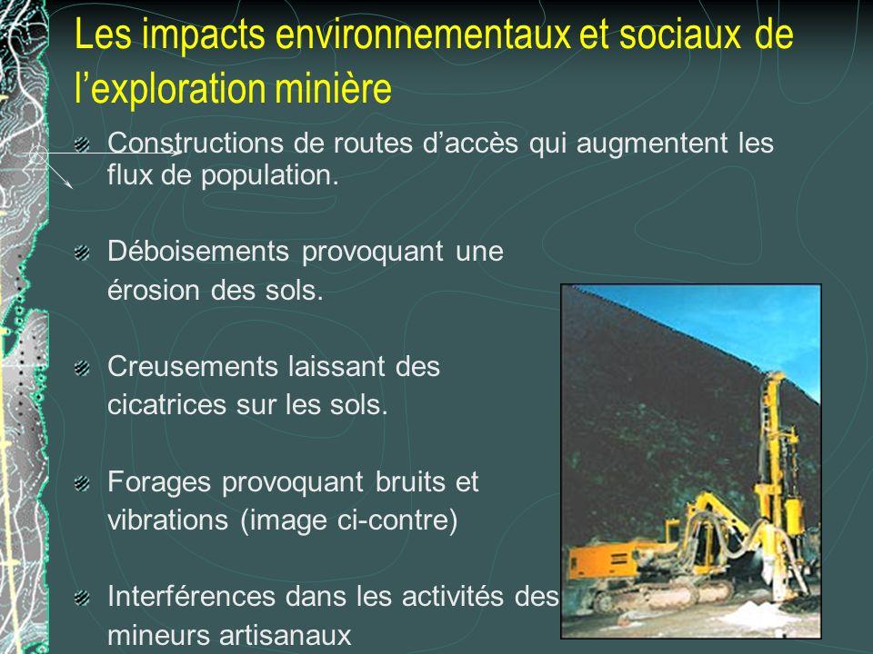 Les impacts environnementaux et sociaux de lexploration minière Constructions de routes daccès qui augmentent les flux de population.