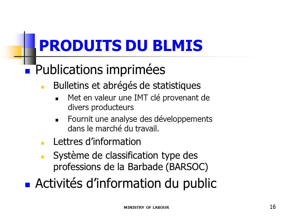PRODUITS DU BLMIS MINISTRY OF LABOUR 16 Publications imprimées Bulletins et abrégés de statistiques Met en valeur une IMT clé provenant de divers producteurs Fournit une analyse des développements dans le marché du travail.