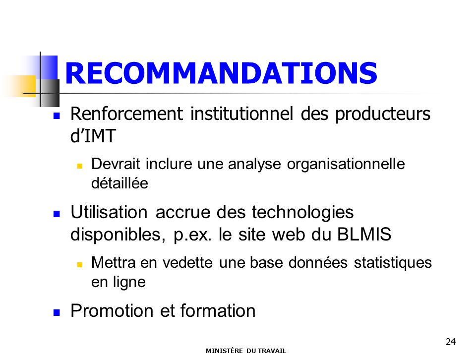 RECOMMANDATIONS Renforcement institutionnel des producteurs dIMT Devrait inclure une analyse organisationnelle détaillée Utilisation accrue des techno