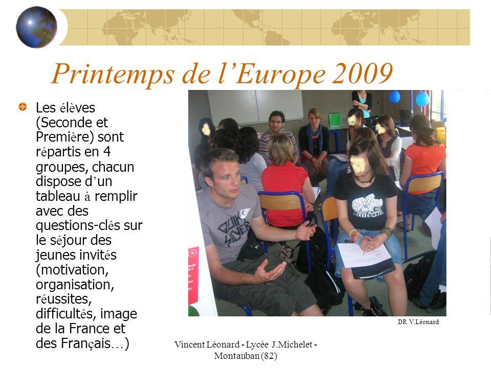 Vincent Léonard - Lycée J.Michelet - Montauban (82) Printemps de lEurope 2009 Les é l è ves (Seconde et Premi è re) sont r é partis en 4 groupes, chac